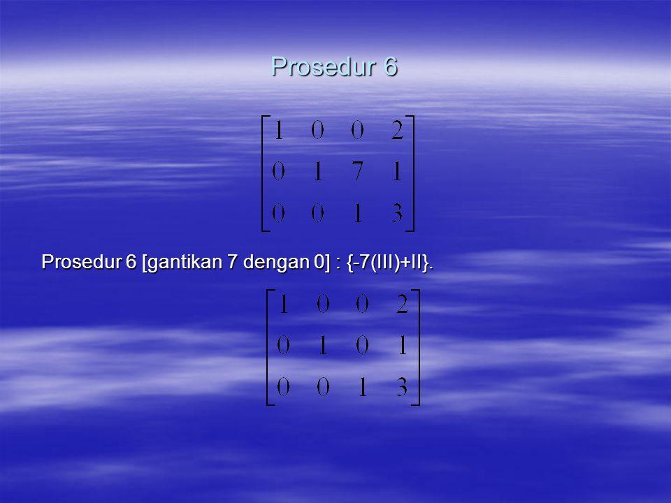 Prosedur 6 Prosedur 6 [gantikan 7 dengan 0] : {-7(III)+II}.